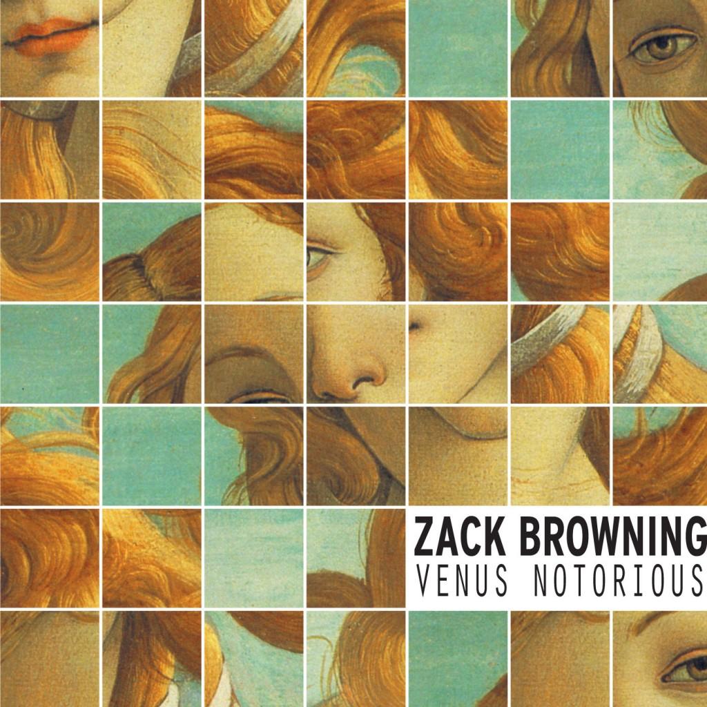 Zack Browning - Venus Notorious