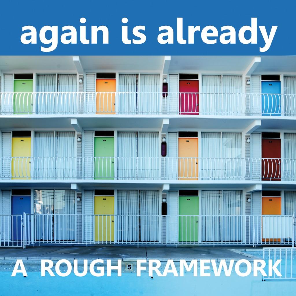 Again is Already - A Rough Framework